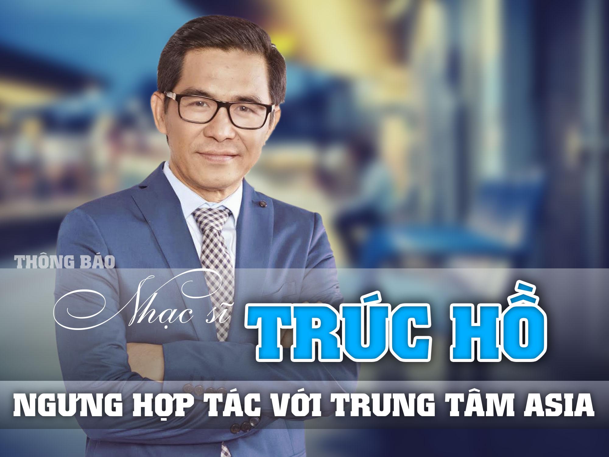 Thông Báo: Nhạc sĩ Trúc Hồ ngừng hợp tác với Trung Tâm Asia